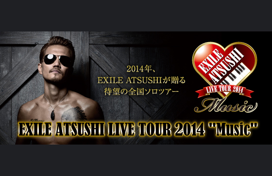 ◇EXILE ATSUSHI LIVE TOUR 2014 ...