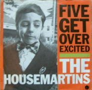 HOUSEMARTINS FIVE GET OVER EXCITED.jpg