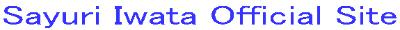 Sayuri Iwata Official Site